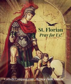 A Prayer to St. Florian, the patron saint of firefighters