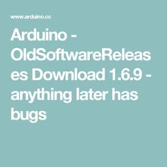 Arduino - OldSoftwareReleases  Download 1.6.9 - anything later has bugs