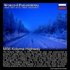 M56 Kolyma Highway (Road of Bones)   - Russia (Far East)   - 'World of the Paranormal' are short bite sized posts covering paranormal locations, events, personalities and objects from all across the globe.   Follow The Paranormal Guide at: www.theparanormalguide.com/blog