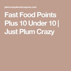 Fast Food Points Plus 10 Under 10 | Just Plum Crazy