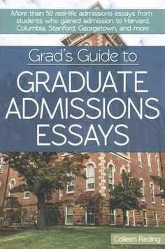 Grad's Guide to Graduate Admissions Essays: More than 50 Real-Life Admissions Essays from Students Who Gained Adm...