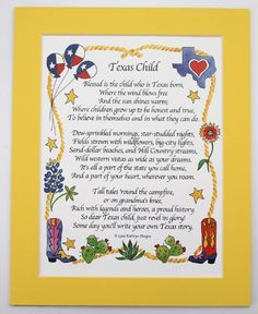 The Texas Child Poem is a heart-warming celebration of all the characteristics and traits of the child who is lucky enough to be Texas born. It's full of richly-worded sentiment and totally-Texas pride.