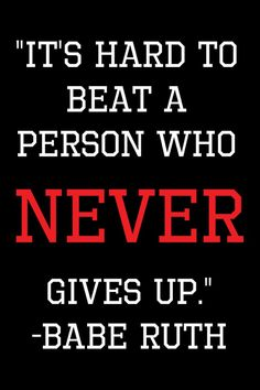 """""""It's hard to beat a person who never gives up"""" ~ Babe Ruth #quoteoftheday #inspiration #nevergiveup"""