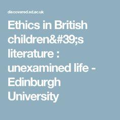 Ethics in British children's literature : unexamined life - Edinburgh University