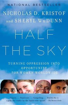 Half the Sky: Turning Oppression Into Opportunity for Women Worldwide  by Nicholas D. Kristof and Sheryl WuDunn - From two of our most fiercely moral voices, a passionate call to arms against our era's most pervasive human rights violation: the oppression of women and girls in the developing world. #hero (Bilbary Town Library: Good for Readers, Good for Libraries)