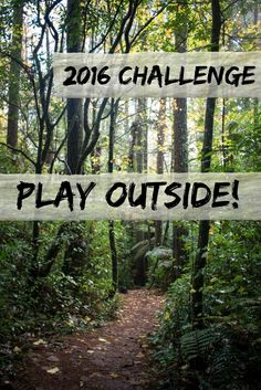 2016 Challenge (no, not a resolution...) Is to PLAY OUTSIDE more! Did you know the average American spends 93% of his/her time indoors? Read the full challenge by clicking through.