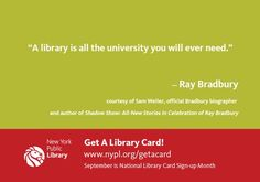 """A library is all the university you will ever need."" — Ray Bradbury http://nypl.org/getacard"