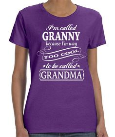 I'm Called Granny Because I'm Way Too Cool To Be Called Grandma - Women T-Shirt - Granny Shirts - Granny Gifts by FamilyTeeStore on Etsy