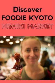 A foodie visit of Nishiki Market in Kyoto, a market that is almost too beautiful to look at!