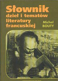 Słownik dzieł i tematów literatury francuskiej, Michel Bouty, Dolnośląskie, 1995, http://www.antykwariat.nepo.pl/slownik-dziel-i-tematow-literatury-francuskiej-michel-bouty-p-67.html