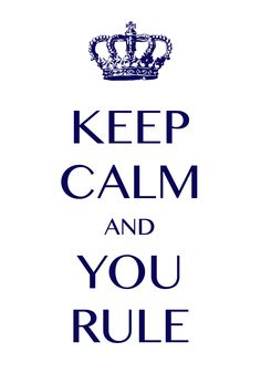 keep calm and you rule / Created with Keep Calm and Carry On for iOS #keepcalm
