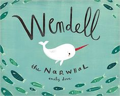 Wendell the Narwhal: Emily Dove: 9781927018668: Amazon.com: Books