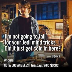 I'm not going to fall for your Jedi mind tricks. Did it just get cold in here? -Deeks