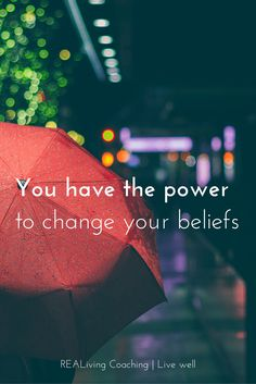 You have the power to change your beliefs. And that's important to know because your beliefs will shape the way you life live.