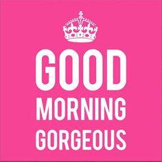 Gorgeous Good Morning