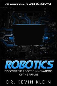 Robotics: Discover the Robotic Innovations of the Future - an Introductory Guide to Robotics Paperback – Import 2 Apr 2016 Data Science, Science Education, Three Laws Of Robotics, Drones, Learn Robotics, Robot Programming, Apps For Teachers, Artificial Intelligence Technology, Robot Design