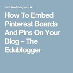 How To Embed Pinterest Boards And Pins On Your Blog – The Edublogger