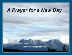 A prayer for a New Day - Do you need this prayer to star your day?