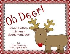 Oh deer!  Just in time for the holidays and winter months, this non-fiction unit is designed to help your students learn and write informatively about reindeer using non-fiction text.  Included in this packet are:  *Sample weekly outline of how to use this mini unit *Pieces to assemble a can/have/are chart and a 3-4 fact sheet for       informative writing *Student copies of 3 or 4 fact sheets *Labeling activity (parts of a reindeer) *Non-fiction read aloud using photographs as ...