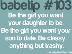 Classy not trashy... More women should live by this... trash always attracts trash just sayin :)