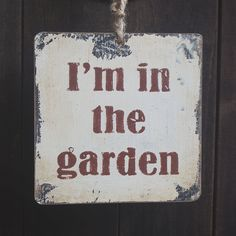 I'm In The Garden Decorative Sign. perfect for the coming months when you'll be outside building #homesfornature!