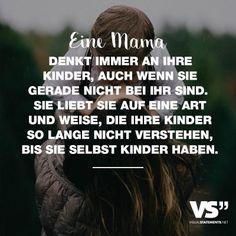 Eine Mama denkt immer an ihre Kinder, auch wenn sie gerade nicht bei ihr sind. Sie liebt sie auf eine Art und Weise, die ihre Kinder so lange nicht verstehen, bis sie selbst Kinder haben.