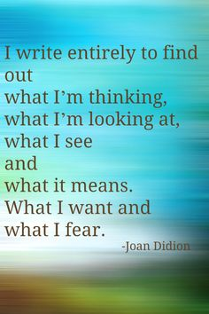 Image result for joan didion i write entirely to find out what i'm thinking