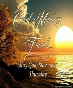 Good Morning Friends, May God Bless Your Thursday good morning thursday thursday quotes good morning quotes hello thursday good morning… Thursday Greetings, Happy Thursday Quotes, Thankful Thursday, Good Morning Greetings, Good Morning Wishes, Good Morning Quotes, Hello Thursday, Thursday Humor, Thirsty Thursday