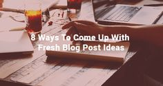 Check out these innovative 8 ways to come up with fresh blog post ideas. In case you don't know what to write about next this will definitely help to get not one but a lot of great ideas.