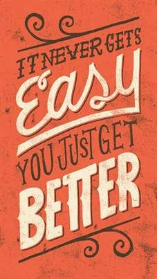 It never gets easy. You just get better. #quotes