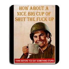 Humor How About a Big Cup of Shut the Fuck up