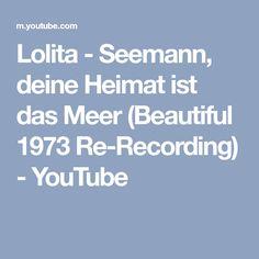 Lolita - Seemann, deine Heimat ist das Meer (Beautiful 1973 Re-Recording) - YouTube