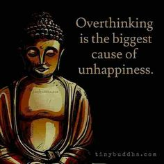Overthinking Negatively is the biggest cause of unhappiness Overthinking positively is the biggest cause of happiness.
