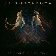 Los Caciques Del Rave by La Tostadora