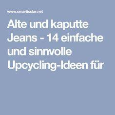 Alte und kaputte Jeans - 14 einfache und sinnvolle Upcycling-Ideen für