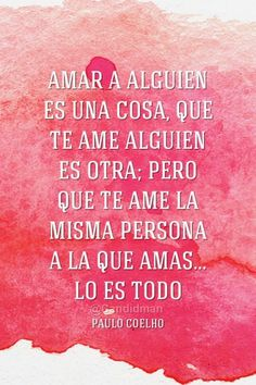 #Amar a alguien es una cosa, que te ame alguien es otra; pero que te ame la misma persona a la que amas... Lo es todo. #PauloCoelho #Frases @candidman