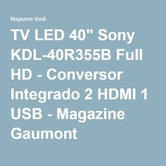 "TV LED 40"" Sony KDL-40R355B Full HD - Conversor Integrado 2 HDMI 1 USB - Magazine Gaumont"