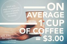 What small act will you do today to make the world a better place? Could you give up one cup of coffee a month to support Meal Programs that feed Hungry kids in YOUR community? That's about $3 and it's one of the easiest way you can help right now!  Imagine the collective impact $3/month from each of our Facebook fans would have?! It would be HUGE! Ditch a coffee and give today >> donationcentral.org #JoinTheFight