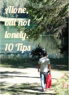 How to be alone but not lonely - 10 tips. http://solotravelerblog.com/beat-lonliness-10-tips/