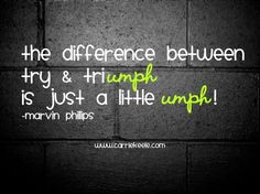 "The difference between ""try"" and ""triumph"" - Click image to find more Health & Fitness Pinterest pins"