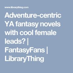 Adventure-centric YA fantasy novels with cool female leads? | FantasyFans | LibraryThing