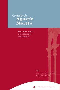 Comedias de Agustín Moreto. Segunda parte de comedias / dirección, María Luisa Lobato - Kassel : Reichenberger, 2013-