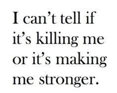 what doesn't kill you makes you stronger #quote
