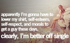 You don't need a guy to make you feel better about yourself or be happy no you can do that all yourself
