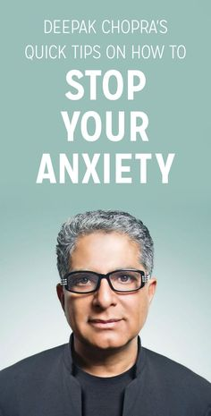 Chopra is a world renown speaker, M.D. and spiritual icon for millions around the globe. When he gives you advice on how to stop an oncoming anxiety attack, you take it.