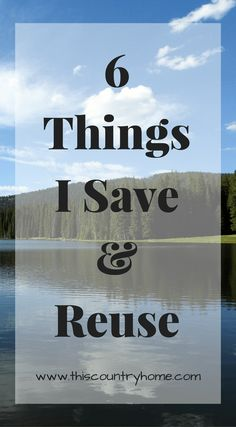 6 Things I Save and Reuse www.thiscountryhome.com