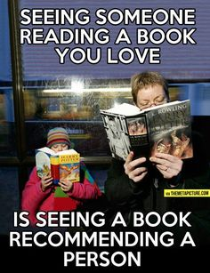 """Seeing someone reading a book you love is seeing a book recommending a person."" - Unknown #quotes #writing #reading *"