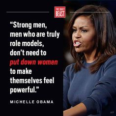 You shouldn't need to put down women to feel powerful. Feminism, Michelle Obama