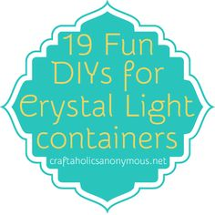 18 ideas to reuse chrystal light containers