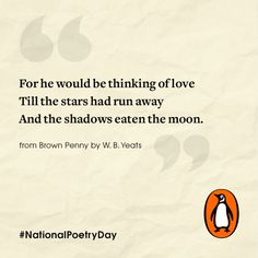 From the poem BROWN PENNY by W. B. Yeats.